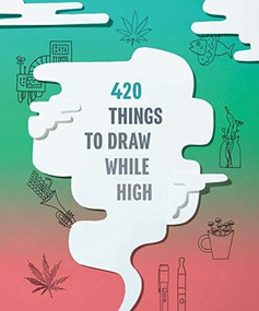 420 Things to Draw While High ((Gifts for Stoners, Weed Gifts for Men and Women, Marijuana Gifts)) by Chronicle Books, 9781452176901