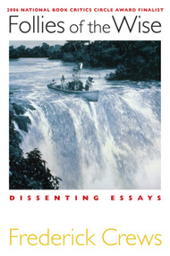 Follies of the Wise (Dissenting Essays) by Frederick Crews, 9781593761509