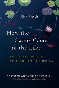 How the Swans Came to the Lake (A Narrative History of Buddhism in America) - 9781611804737 by Rick Fields, Benjamin Bogin, 9781611804737