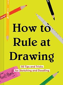How to Rule at Drawing (50 Tips and Tricks for Sketching and Doodling (Sketching for Beginners Book, Learn How to Draw and Sketch)) by Chronicle Books, 9781452177588