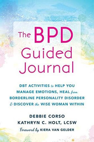 The Stronger Than BPD Journal (DBT Activities to Help Women Manage Emotions and Heal from Borderline Personality Disorder) by Debbie Corso, Kathryn C. Holt, Kiera Van Gelder, 9781684030613