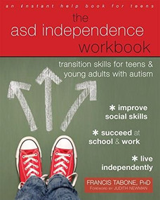 The ASD Independence Workbook (Transition Skills for Teens and Young Adults with Autism) by Francis Tabone, Judith Newman, 9781684030644