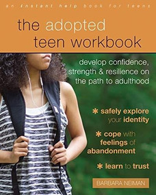 The Adopted Teen Workbook (Develop Confidence, Strength, and Resilience on the Path to Adulthood) by Barbara Neiman, 9781684031412