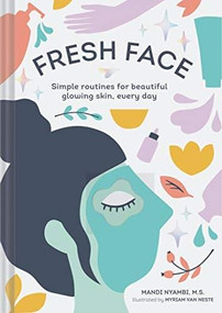 Fresh Face (Simple routines for beautiful glowing skin, every day (Skin Care Book, Healthy Skin Care and Beauty Secrets Book)) by Mandi Nyambi, Myriam Van Nest, 9781452178400
