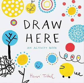 Draw Here (An Activity Book (Interactive Children's Book for Preschoolers, Activity Book for Kids Ages 5-6)) by Herve Tullet, 9781452178608