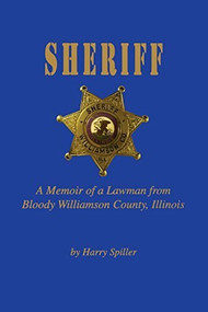 Sheriff (A Memoir of a Lawman from Bloody Williamson County, Illinois) by Harry Spiller, 9781681620848