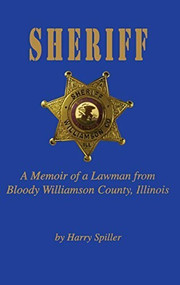 Sheriff (A Memoir of a Lawman from Bloody Williamson County, Illinois) - 9781563115073 by Harry Spiller, 9781563115073