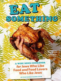 Eat Something (A Wise Sons Cookbook for Jews Who Like Food and Food Lovers Who Like Jews) by Evan Bloom, Rachel Levin, George McCalman, 9781452178745