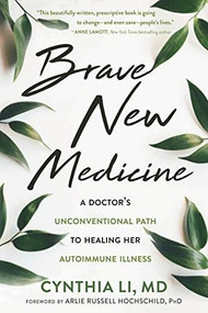 Brave New Medicine (A Doctor's Unconventional Path to Healing Her Autoimmune Illness) by Cynthia Li, Arlie Russell Hochschild, 9781684032051