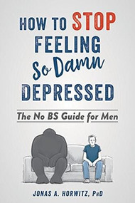 How to Stop Feeling So Damn Depressed (The No BS Guide for Men) by Jonas A. Horwitz, 9781684032112