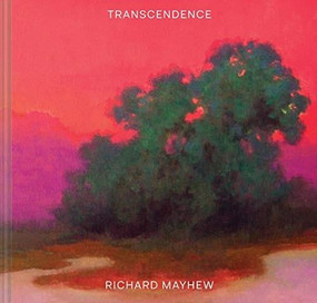 Transcendence ((American Landscape Painting, Painter Richard Mayhew Art Book)) by Richard Mayhew, Mikaela Sardo Lamarche, Andrew Walker, 9781452178905