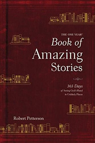 The One Year Book of Amazing Stories (365 Days of Seeing God's Hand in Unlikely Places) by Robert Petterson, 9781496424013