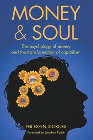 Money and Soul (The psychology of money and the transformation of capitalism) by Per Espen Stoknes, Susan M. Davies, 9781900322461