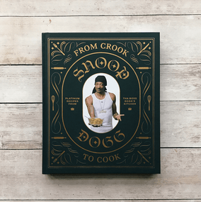 From Crook to Cook: Platinum Recipes from Tha Boss Dogg's Kitchen (Snoop Dogg Cookbook, Celebrity Cookbook with Soul Food Recipes) by Snoop Dogg, Ryan Ford, 9781452179612