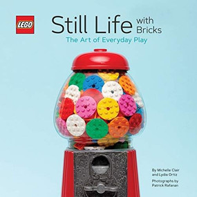 LEGO Still Life with Bricks (The Art of Everyday Play) by Lydia Ortiz, Michelle Clair, 9781452179629