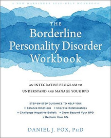 The Borderline Personality Disorder Workbook (An Integrative Program to Understand and Manage Your BPD) by Daniel J. Fox, 9781684032730