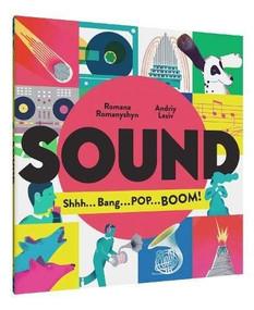 Sound (Shhh . . . Bang . . . POP . . . BOOM!) by Romana Romanyshyn, Andriy Lesiv, 9781452179780