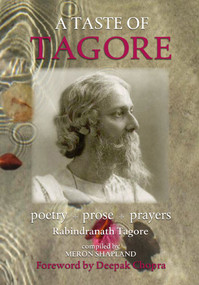A Taste of Tagore (Poetry, Prose and Prayers) by Rabindranath Tagore, Meron Shapland, Deepak Chopra, 9781900322935