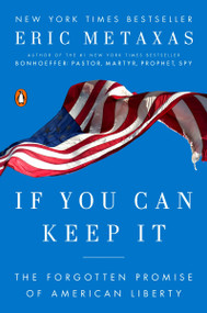 If You Can Keep It (The Forgotten Promise of American Liberty) by Eric Metaxas, 9781101979990