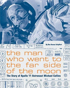 The Man Who Went to the Far Side of the Moon (The Story of Apollo 11 Astronaut Michael Collins (NASA Books, Apollo 11 Book for Kids, Children's Astronaut Books)) by Bea Uusma Schyffert, 9781452180236