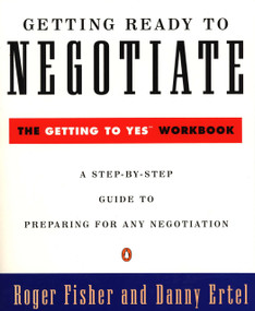 Getting Ready to Negotiate (The Getting to Yes Workbook) by Roger Fisher, Danny Ertel, 9780140235319