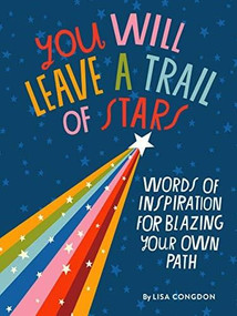 You Will Leave a Trail of Stars (Words of Inspiration for Blazing Your Own Path) by Lisa Congdon, 9781452180281