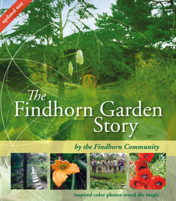 The Findhorn Garden Story (Inspired Color Photos Reveal the Magic) by The Findhorn Community, 9781844091355
