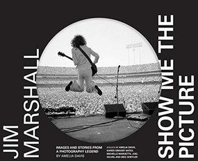 Jim Marshall: Show Me the Picture (Images and Stories from a Photography Legend (Jim Marshall Photography Book, Music History Photo Book)) by Amelia Davis, Karen Grigsby Bates, Michelle Margetts, Joel Selvin, Meg Shiffler, 9781452180373