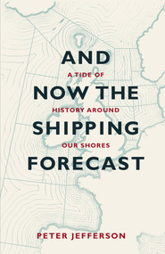 And Now the Shipping Forecast (A Tide of History Around Our Shores) by Peter Jefferson, 9781906860158