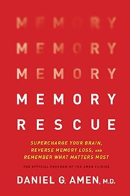 Memory Rescue (Supercharge Your Brain, Reverse Memory Loss, and Remember What Matters Most) by Dr. Daniel G. Amen, 9781496425607