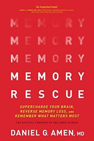 Memory Rescue (Supercharge Your Brain, Reverse Memory Loss, and Remember What Matters Most) - 9781496425614 by Dr. Daniel G. Amen, 9781496425614