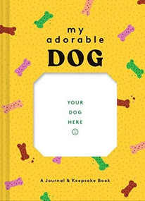 My Adorable Dog (A Journal & Keepsake Book (Dog Owner Gift book, Dog Baby Book)) by Chronicle Books, 9781452180564