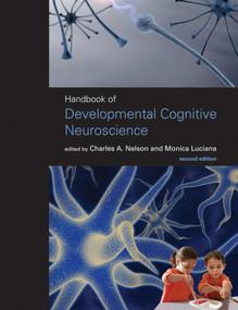 Handbook of Developmental Cognitive Neuroscience, second edition by Charles A. Nelson, Monica Luciana, 9780262141048