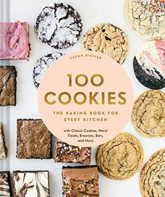 100 Cookies (The Baking Book for Every Kitchen, with Classic Cookies, Novel Treats, Brownies, Bars, and More) by Sarah Kieffer, 9781452180731