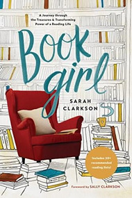 Book Girl (A Journey through the Treasures and Transforming Power of a Reading Life) by Sarah Clarkson, Sally Clarkson, 9781496425805