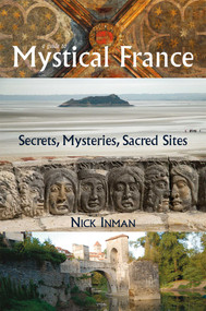 A Guide to Mystical France (Secrets, Mysteries, Sacred Sites) by Nick Inman, 9781844096855