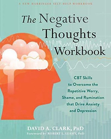 The Negative Thoughts Workbook (CBT Skills to Overcome the Repetitive Worry, Shame, and Rumination That Drive Anxiety and Depression) by David A. Clark, Robert L. Leahy, 9781684035052