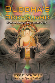 Buddha's Bodyguard (How to Protect Your Inner V.I.P.) by Jeff Eisenberg, 9781844097401