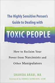 The Highly Sensitive Person's Guide to Dealing with Toxic People (How to Reclaim Your Power from Narcissists and Other Manipulators) by Shahida Arabi, Andrea Schneider, 9781684035304