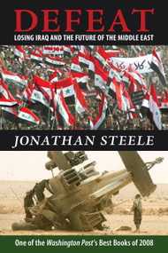 Defeat (Losing Iraq and the Future of the Middle East) by Jonathan Steele, 9781582434797