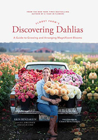 Floret Farm's Discovering Dahlias (A Guide to Growing and Arranging Magnificent Blooms) by Erin Benzakein, Julie Chai, Chris Benzakein, Jill Jorgensen, 9781452181752
