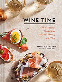 Wine Time (70+ Recipes for Simple Bites That Pair Perfectly with Wine) by Barbara Scott-Goodman, Jennifer May, 9781452181868