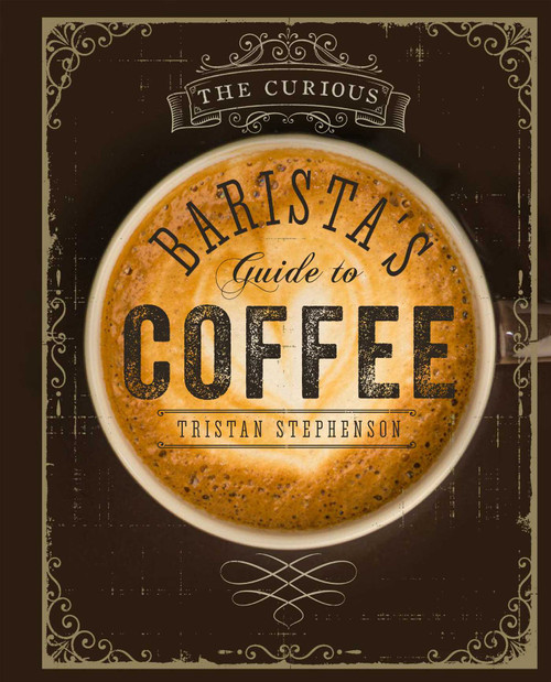 The Curious Barista's Guide to Coffee - 9781849755634 by Tristan Stephenson, 9781849755634
