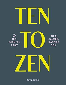 Ten to Zen (Ten Minutes a Day to a Calmer, Happier You (Meditation Book, Holiday Gift Book, Stress Management Mindfulness Book)) by Owen O'Kane, 9781452182506