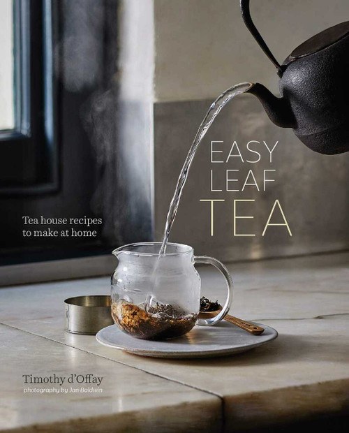 Easy Leaf Tea (Tea House Recipes to Make at Home) by Timothy d'Offay, 9781849758246