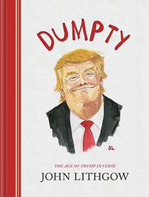 Dumpty (The Age of Trump in Verse) by John Lithgow, 9781452182759
