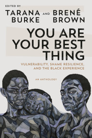 You Are Your Best Thing (Vulnerability, Shame Resilience, and the Black Experience) by Tarana Burke, Brené Brown, 9780593243626