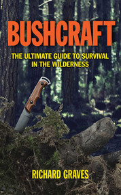 Bushcraft (The Ultimate Guide to Survival in the Wilderness) by Richard Graves, 9781620873618