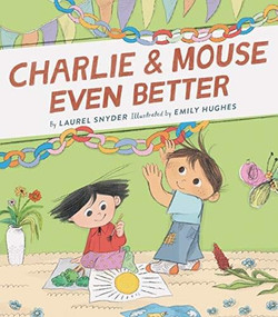 Charlie & Mouse Even Better (Book 3) by Laurel Snyder, Emily Hughes, 9781452183428