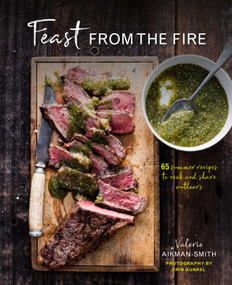 Feast from the Fire (65 summer recipes to cook and share outdoors) by Valerie Aikman-Smith, 9781849759670